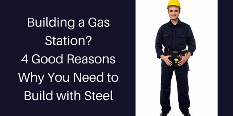 Building a gas station 4 good reasons why you need to build with steel - Good reasons need redecorate ...