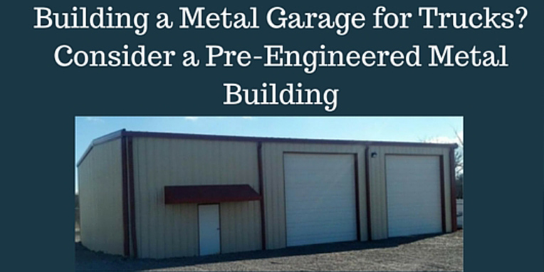 Building a metal garage for trucks consider a pre for Pre engineered garage